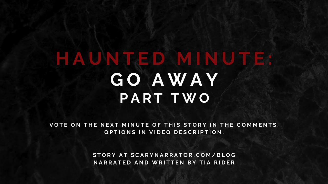 GO AWAY Part Two - Haunted Minute