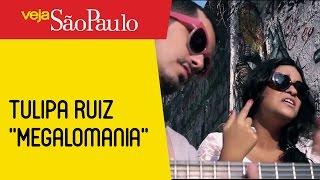 "Tulipa Ruiz - ""Megalomania"" (inédita!)"