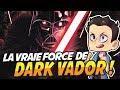 LA VRAIE FORCE DE DARK VADOR !!!!