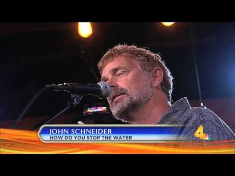 JOHN SCHNEIDER -  HOW DO YOU STOP THE WATER