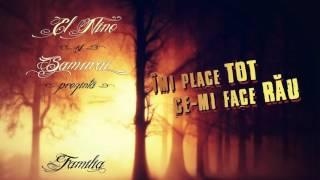 Repeat youtube video El Nino si Samurai - IMI PLACE TOT CE-MI FACE RAU (prod. Criminalle)