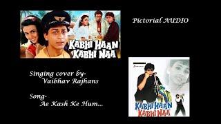 Singing cover Ae Kash Ke Hum... Kumar Sanu Jatin-Lalit Kabhi ha Kabhi na Pictorial AUDIO  
