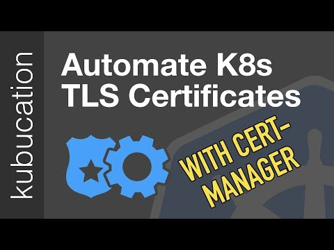 Automatically Provision TLS Certificates in K8s with cert-manager