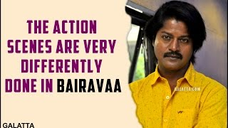 Bairavaa Special : The action scenes are very differently done in Bairavaa - Daniel Balaji