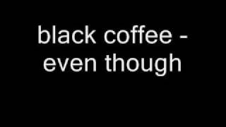 black coffee - even though