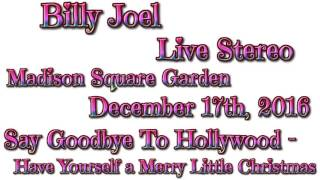 Say Goodbye To Hollywood - Have Yourself a Merry Little Christmas Billy Joel MSG 2016 *STEREO*