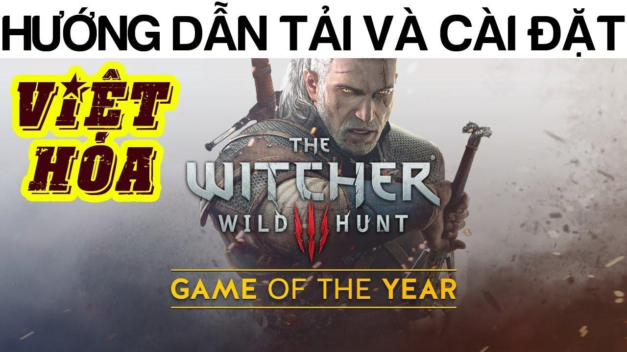 Hướng dẫn tải và việt hóa The Witcher 3 Wild Hunt – Tuyệt phẩm game nhập vai