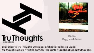 TM Juke - Playground Games - feat. Alice Russell - Tru Thoughts Jukebox