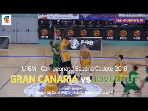 U16M - GRAN CANARIA vs JOVENTUT.- Campeonato España Cadete Masc. 2018 (BasketCantera.TV)
