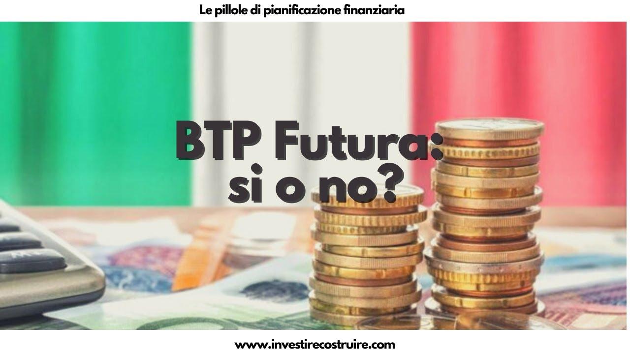 BTP Futura: si o no?