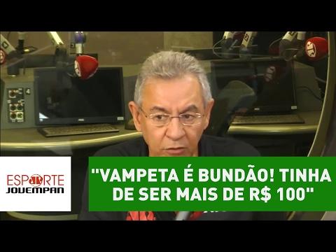 """""""Vampeta é bundão! Tinha de ser mais de R$ 100"""", dispara Flavio"""