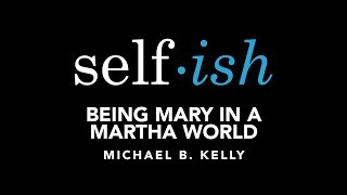 Selfish - Being Mary In A Martha World