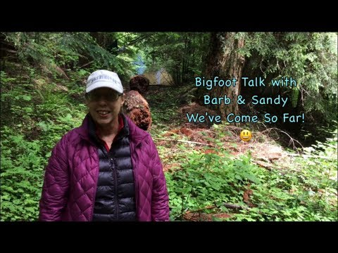Bigfoot Talk with Barb & Sandy We've Come So Far! B&G Campout June 2017 Pt.6