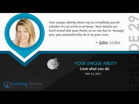 YOUR UNIQUE ABILITY: Growing Dentist Podcast Show 29  : JULIA WALLER : Continuing Education Dental