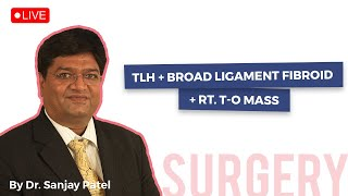 TLH + Broad Ligament Fibroid + Rt. T-O Mass