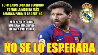 EL FC BARCELONA DECIDE TOMAR LA MEDIDA MÁS AMARGA CONTRA LEO MESSI | NO SE LO ESPERABA