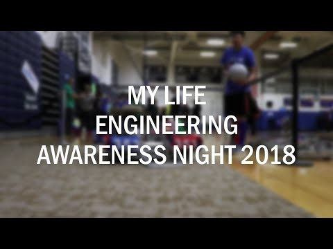 MY LIFE // Engineering Awareness Night (2018)