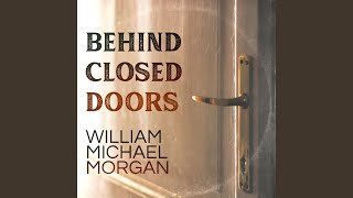 William Michael Morgan Behind Closed Doors