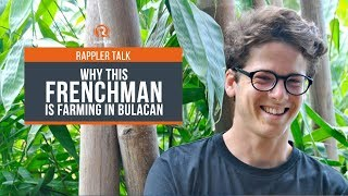 Rappler Talk: Why this Frenchman is farming in Bulacan
