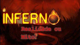 Inferno - Realidade ou mito?