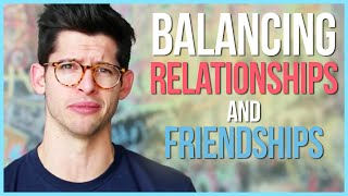 HOW TO BALANCE FRIENDSHIPS AND RELATIONSHIPS! | #DEARHUNTER
