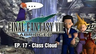 Final Fantasy VII: Abridged - Episode 17 - Class Cloud