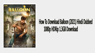 How To Download Balloon (2021) Hindi Dubbed 1080p HDRip 1.3GB Download