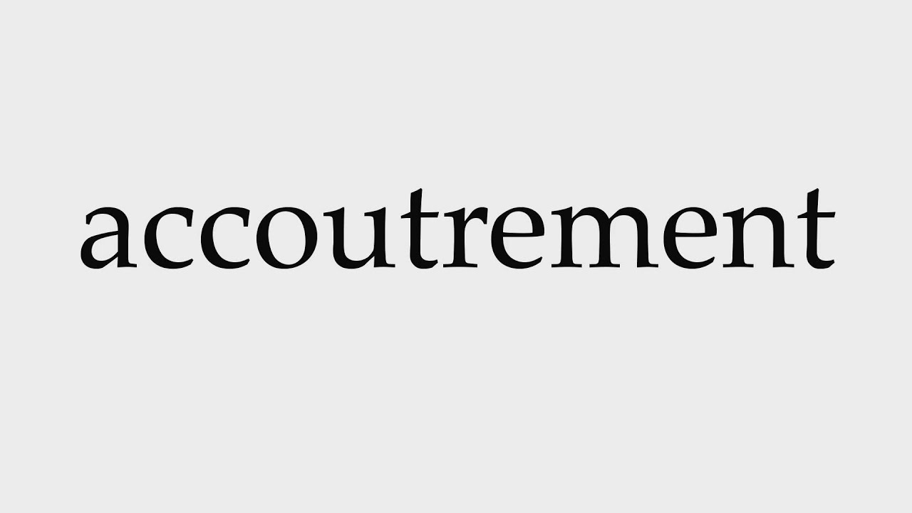 How to Pronounce accoutrement