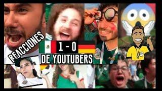 REACCIONES DE YOUTUBERS MEXICANOS / MEXICO 1-0 ALEMANIA
