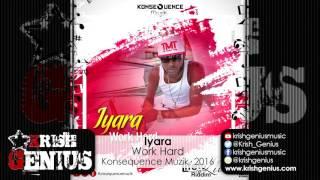 Iyara - Work Hard [Life To Live Riddim] April 2016