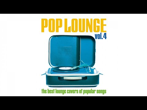 The Best Lounge Covers of Pop Songs Vol.4