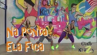Na Ponta Ela Fica - Club Krazy - Zumba® / DanceFitandFun