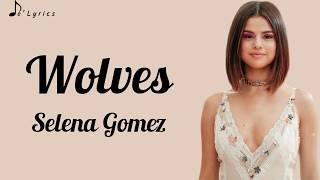 Wolves - Selena Gomez (Lyrics)