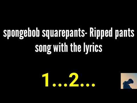 Spongebob squarepants - ripped pants,, song with the lyrics