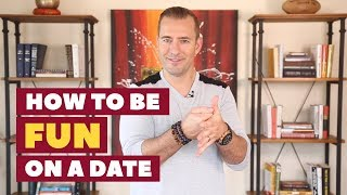 How to be FUN on a date (3 NEW WAYS!) | Dating Advice for Women by Mat Boggs