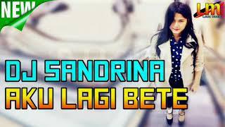Gambar cover DJ SANDRINA AKU LAGI BETE VIRAL TIK TOK PALING ENAK SEDUNIA 2019