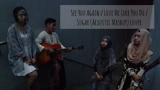 See You Again / Love Me Like You Do /Sugar (Acoustic Mashup) COVER