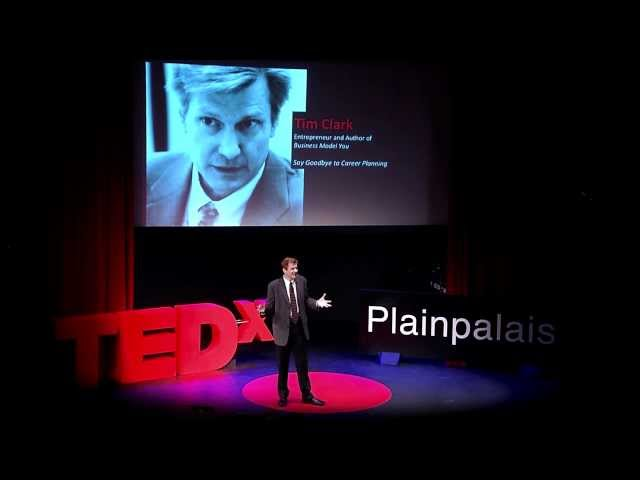 Say goodbye to career planning: Tim Clark at TEDxPlainpalais