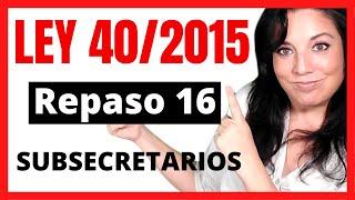 LEY 40/2015 💖FUNCIONES DE LOS SUBSECRETARIOS [ESTUDIANDO OPOSICIONES]