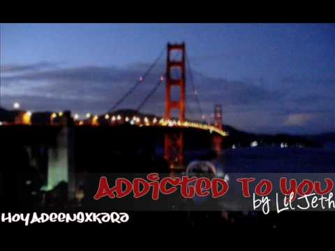 Addicted To You - Lil' Jeth [Download]
