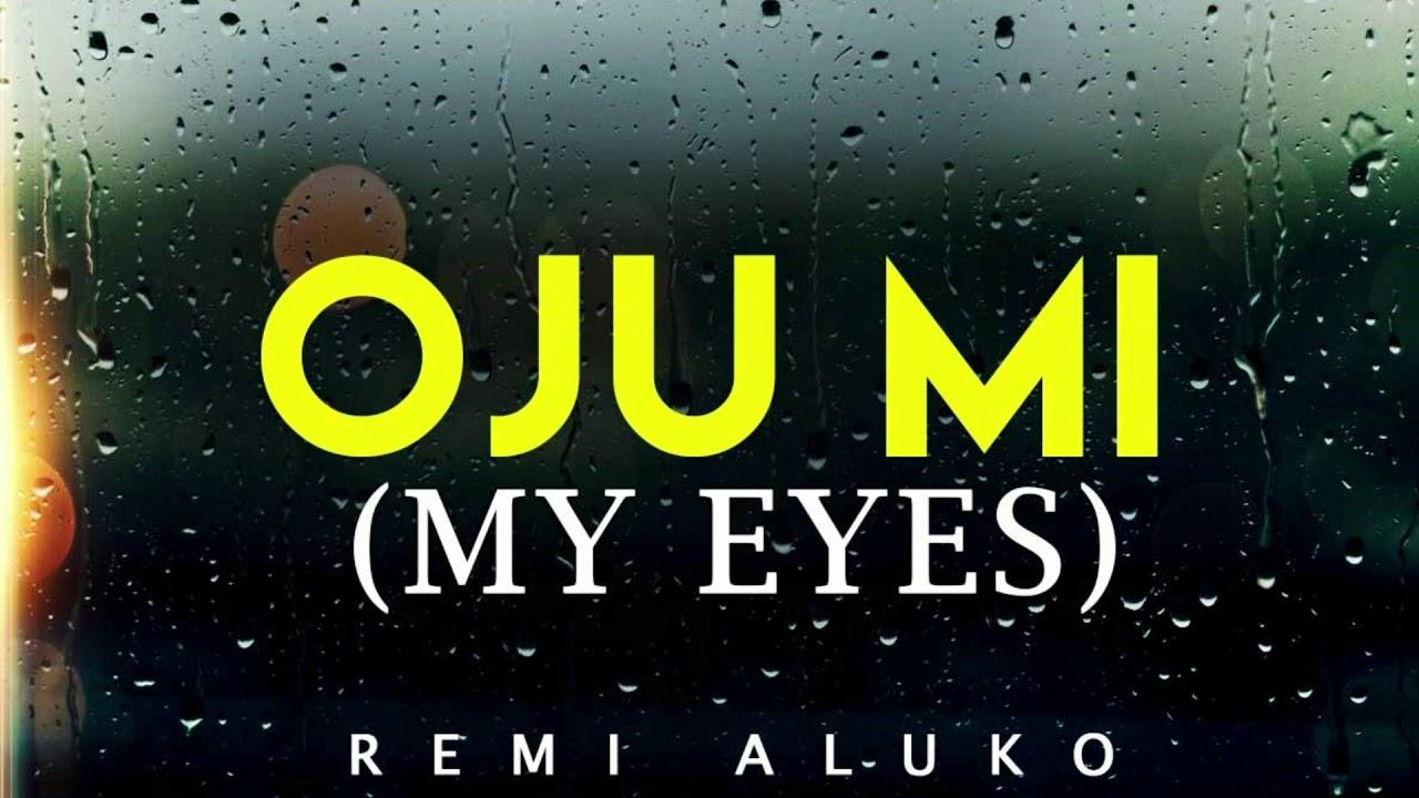 Download Remi Aluko - Oju Mi My Eyes - Latest Fuji Gyration 2021