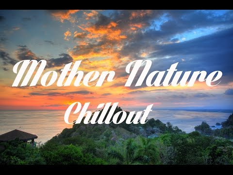 Beautiful MOTHER NATURE Chillout and Lounge Mix Del Mar