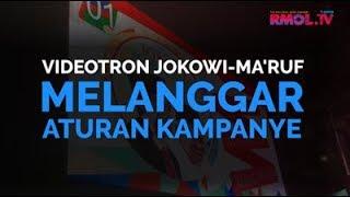 Videotron Jokowi Ma'ruf Melanggar Aturan Kampanye