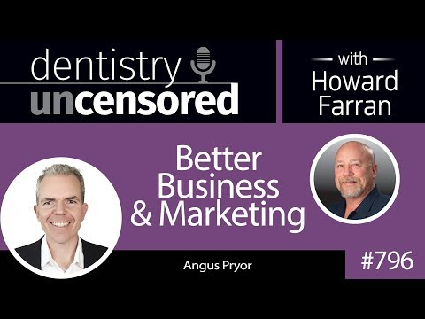 796 Better Business & Marketing with Angus Pryor, Founder & CEO of Dental Profit System