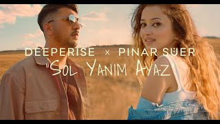 Deeperise & Pınar Süer - Sol Yanım Ayaz (Official Video)