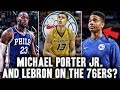 The Truth About The 76ers Future | Lebron James And Michael Porter Jr.?