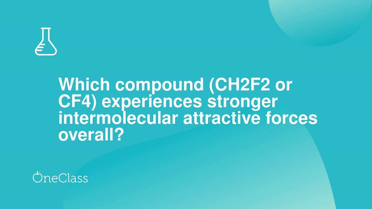 Which Compound Ch2f2 Or Cf4 Experiences Stronger Intermolecular Attr Youtube