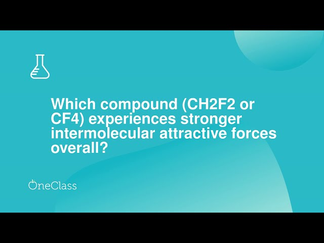 Oneclass Which Compound Ch2f2 Or Cf4 Experiences Stronger Intermolecular Attractive Forces Overall