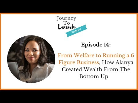 From Welfare to Running a 6 Figure Business, How Alanya Created Wealth From The...