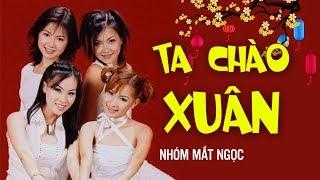 Ta Chào Xuân - Nhóm Mắt Ngọc   Nhạc Tết, Nhạc Xuân Hay Nhất 2019 MV HD